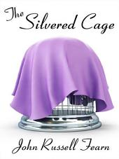 The Silvered Cage: A Scientific Murder Mystery