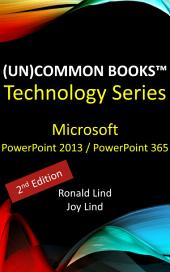 (Un)Common Books™ - Microsoft PowerPoint 2013 and PowerPoint 365 (2nd Edition)