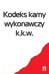 Kodeks karny wykonawczy k.k.w.