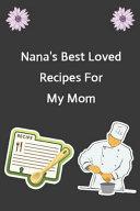 Nana's Best Loved Recipes For My Mom