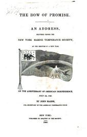 The Bow of Promise: An Address, Delivered Before the New York Marine Temperance Society, at the Erection of a New Flag, on the Anniversary of American Independence, July 4th, 1840