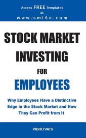 Stock Market Investing for Employees: Why Employees Have a Distinctive Edge in the Stock Market and How They Can Profit from It