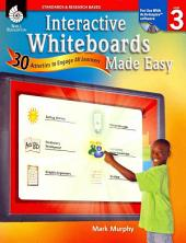 Interactive Whiteboards Made Easy, Level 3: 30 Activities to Engage All Learners