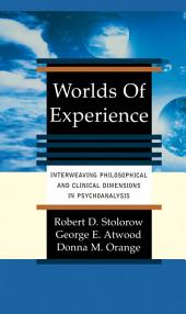 Worlds Of Experience: Interweaving Philosophical And Clinical Dimensions In Psychoanalysis