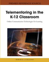 Telementoring in the K 12 Classroom  Online Communication Technologies for Learning PDF