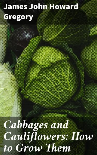 Download Cabbages and Cauliflowers  How to Grow Them Book