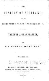 The History of Scotland: From the Earliest Period to the Close of the Rebellion 1745-46. Contained in the Tales of a Grandfather, Volume 2