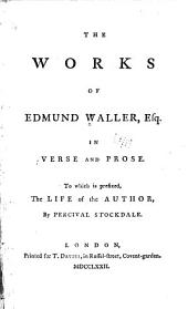 The Works of Edmund Waller: Esq., in Verse and Prose