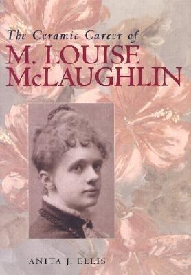 The Ceramic Career of M  Louise McLaughlin PDF