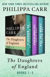 The Daughters of England, Volumes One Through Three: The Miracle at St. Bruno's, The Lion Triumphant, and The Witch from the Sea