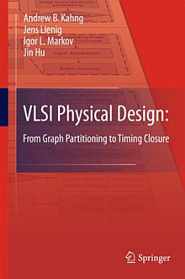 VLSI Physical Design: From Graph Partitioning to Timing Closure