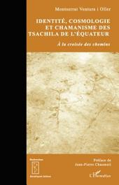 Identité, cosmologie et chamanisme des Tsachila de l'Equateur: A la croisée des chemins