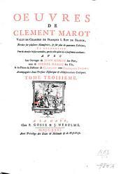 Œuvres de Clement Marot ...: Revûes sur plusieurs manuscrits, & sur plus de quarante editions; et augmentées tant de diverses poësies veritables, que de celles qu'on lui a faussement attribuéss, Volume3
