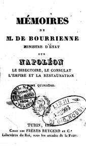 Mémoires de m. de Bourrienne ministre d'état sur Napoléon, le directoire, le consulat, l'empire et la restauration. Tome premier [-vingt-sixième]: Volume1;Volumes5à6