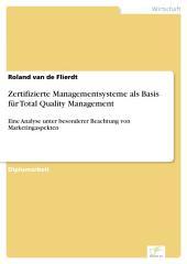 Zertifizierte Managementsysteme als Basis für Total Quality Management: Eine Analyse unter besonderer Beachtung von Marketingaspekten