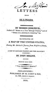 Letters from Illinois ... Illustrated by a map of the United States shewing Mr. Birkbeck's journey from Norfolk to Illinois, and a map of English Prairie and the adjacent country ... Second edition