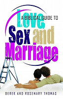 A Biblical Guide to Love, Sex and Marriage