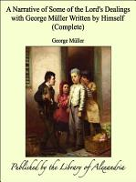 A Narrative of Some of the Lord s Dealings with George M  ller Written by Himself  Complete  PDF
