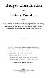 Budget Classification and Rules of Procedure for the Officers of the Several State Departments for Filing Estimates of the Appropriation which Their Departments May Require for the Fiscal Period 1915-16: Legislative Reference Bureau ...