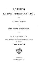 Opleiding tot recht verstand der Schrift: voor eenvoudigen, die Gods Woord onderzoeken