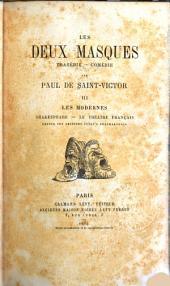 Les deux masques : tragédie--comédie: Deuxième série: Les modernes: Shakespeare. Le théatre français, depuis ses origines jusqu'a Beaumarchais