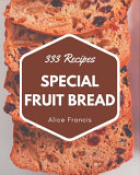 333 Special Fruit Bread Recipes