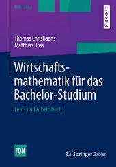 Wirtschaftsmathematik für das Bachelor-Studium: Lehr- und Arbeitsbuch