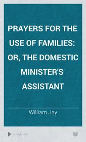 Prayers for the Use of Families: Or, The Domestic Minister's Assistant