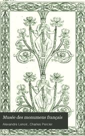 Musée des monumens français;: histoire de la peinture sur verre, et description des vitraux anciens et modernes, pour servir à l'histoire de l'art, relativement à la France; ornée de gravures, et notamment de celles de la fable de Cupidon et Psyché, d'après les dessins de Raphael, Volume5