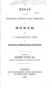 An essay on the original genius and writings of Homer: with a comparative view of the ancient and present state of the Troade ...