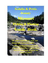 Sedalia & Pettis County Missouri Fishing & Floating Guide Book: Complete fishing and floating information for Pettis County Missouri