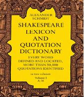 Shakespeare Lexicon and Quotation Dictionary: Volume 1