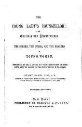The young lady's counsellor: or, Outlines and illustrations of the sphere, the duties and the dangers of young women
