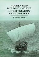 Wooden Ship Building and the Interpretation of Shipwrecks PDF