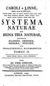 Caroli A Linné, Equitis aurati de stella polari ... Systema Naturae: Per Regna Tria Naturae, Secundum Classes, Ordines, Genera, Species, Cum Characteribus, Differentiis, Synonomis, Locis