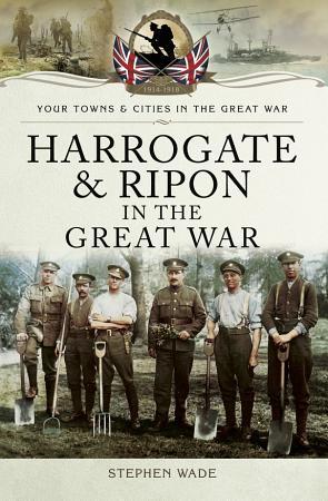 Harrogate and Ripon in the Great War PDF