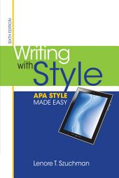 Writing with Style: APA Style Made Easy: Edition 6