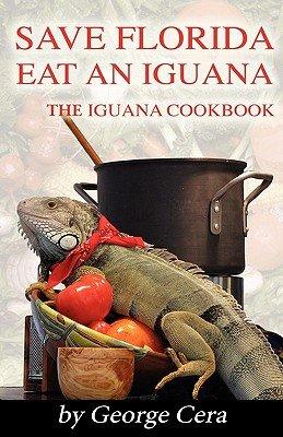 The Iguana Cookbook  Save Florida Eat an Iguana