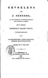 Gevoelens van J. Seegers, lid der Onderlinge Waarborgmaatschappij voor Weduwen en Weezen, onder de zinspreuk: Eendragt maakt magt, voorgedragen in de jaarlijksche vergadering dezer Maatschappij, gehouden den 17 junij 1830