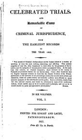 Celebrated Trials, and Remarkable Cases of Criminal Jurisprudence: From the Earliest Records to the Year 1825, Volume 1