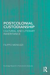 Postcolonial Custodianship: Cultural and Literary Inheritance