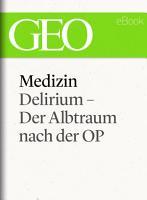 Medizin  Delirium     Der Albtraum nach der OP  GEO eBook Single  PDF