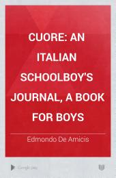 Cuore, an Italian Schoolboy's Journal, a Book for Boys
