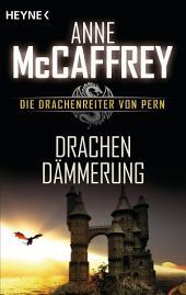 Drachendämmerung: Die Drachenreiter von Pern, Band 9 - Roman
