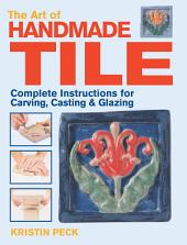 Art of Handmade Tile: Complete Instructions for Carving, Casting & Glazing