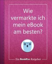 Wie vermarkte ich mein eBook am besten?: Ein BookRix-Ratgeber