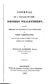 Journal of a Voyage to the Northern Whale-fishery: Including Researches and Discoveries on the Eastern Coast of West Greenland ... in ... 1822 ...