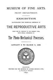 Exhibition Illustrating the Technical Methods of the Reproductive Arts from the Xv. Century to the Present Time: With Special Reference to the Photo-mechanical Processes. January 8 to March 6, 1892