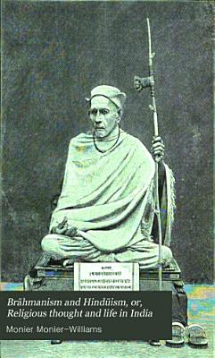 Br  hmanism and Hind  ism  Or  Religious Thought and Life in India PDF