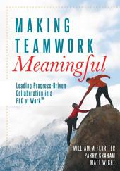 Making Teamwork Meaningful: Leading Progress-Driven Collaboration in a PLC at WorkTM